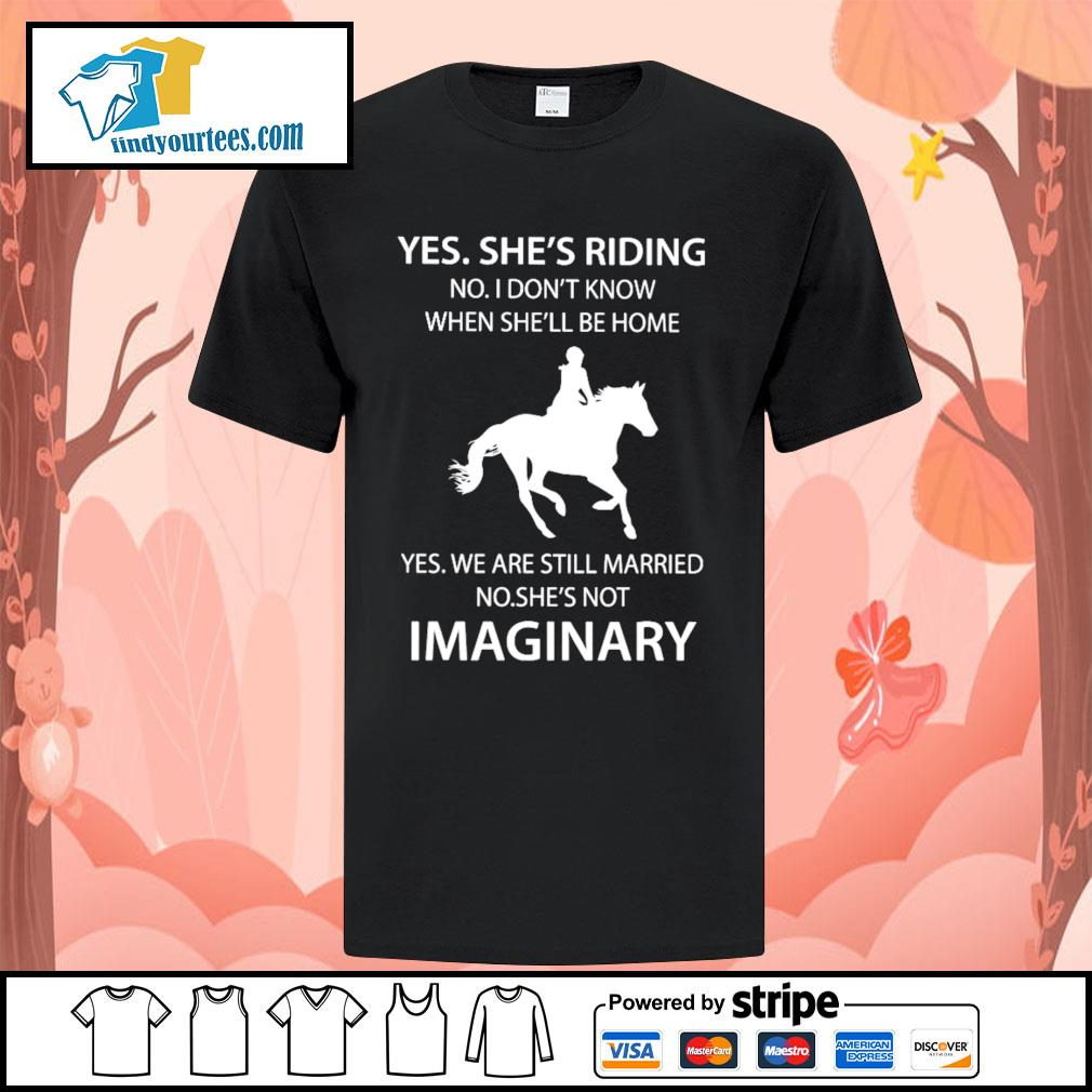 Yes she's riding no I don't know when she'll be home yes we are shirt