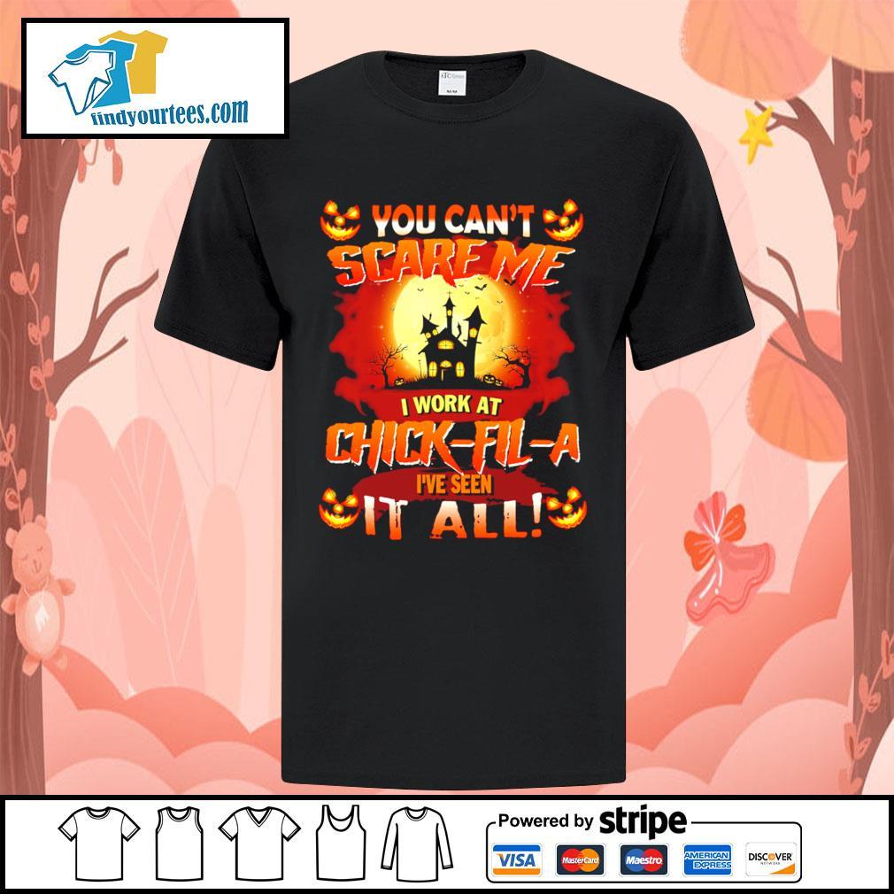 You can't scare me I work at Chick-Fil-A I've seen it all Halloween shirt