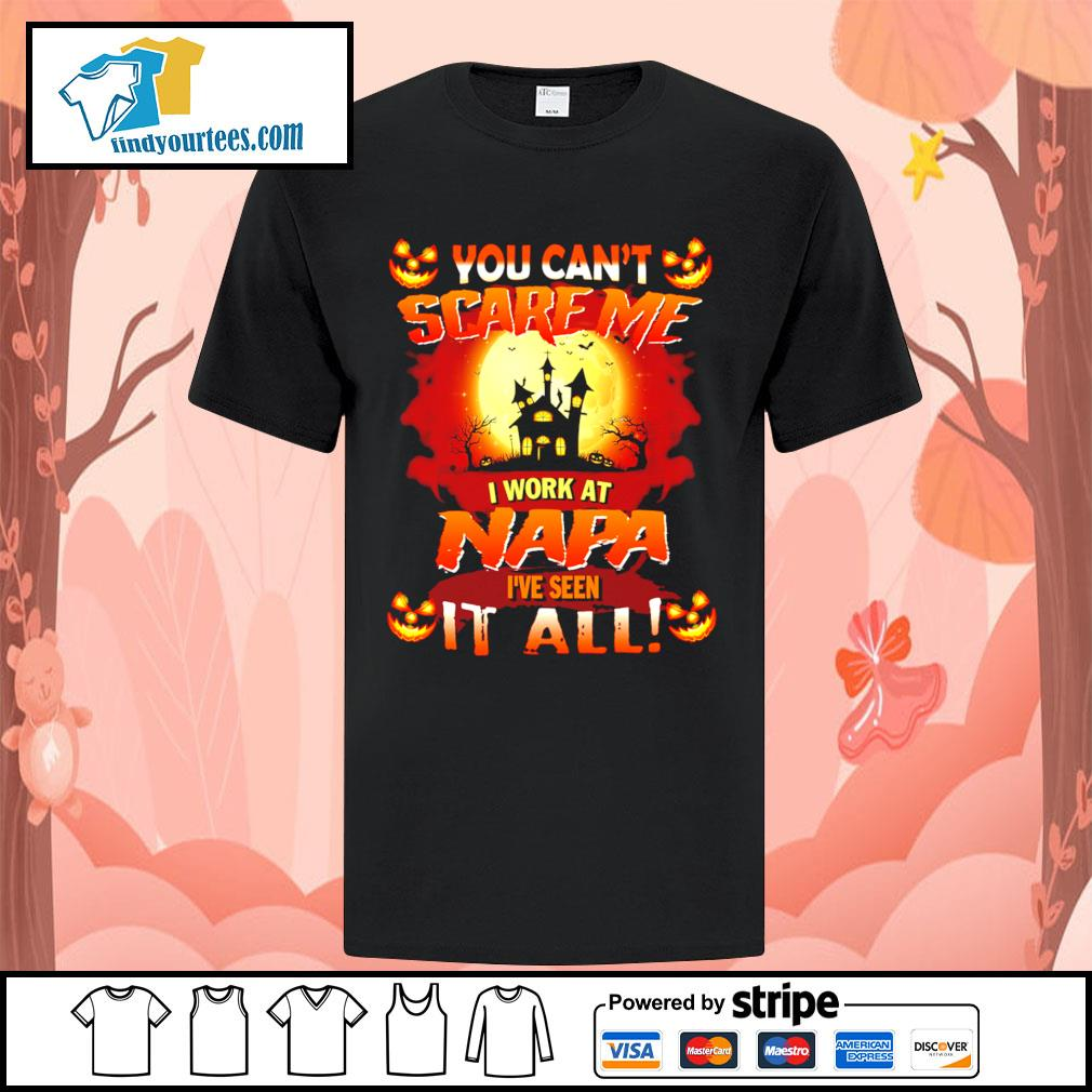 You can't scare me I work at NAPA I've seen it all Halloween shirt