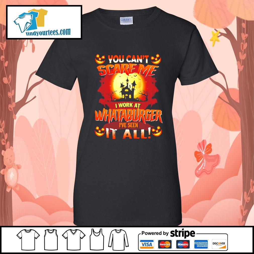 You can't scare me I work at Whataburger I've seen it all Halloween s Ladies-Tee