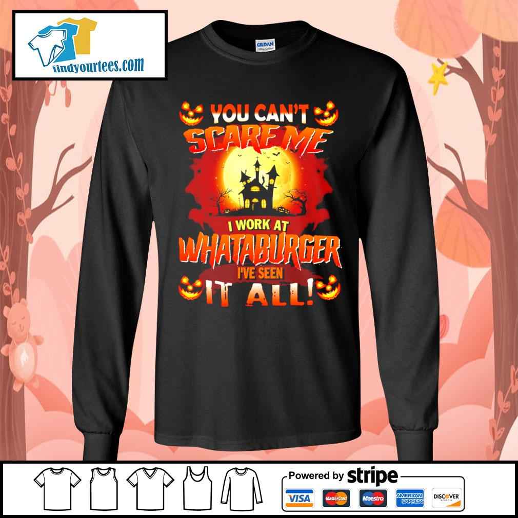 You can't scare me I work at Whataburger I've seen it all Halloween s Long-Sleeves-Tee