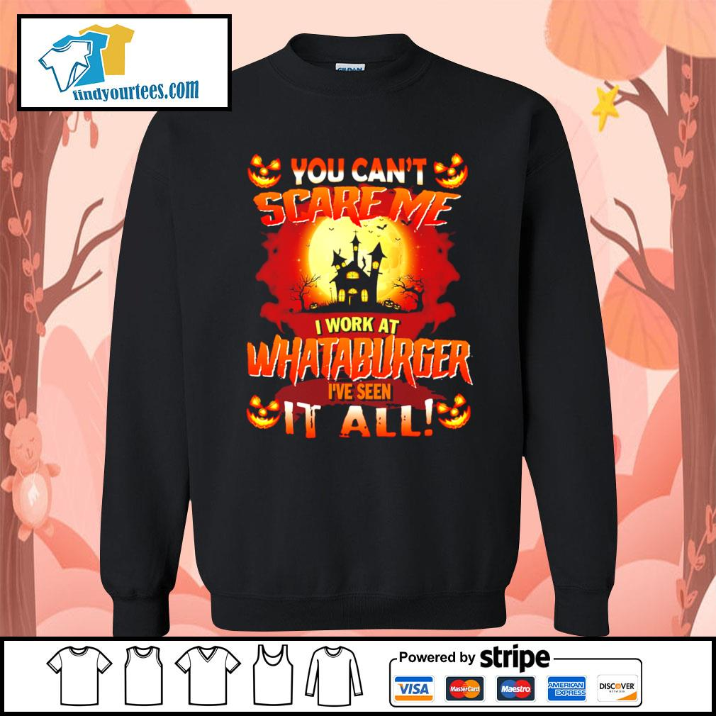 You can't scare me I work at Whataburger I've seen it all Halloween s Sweater