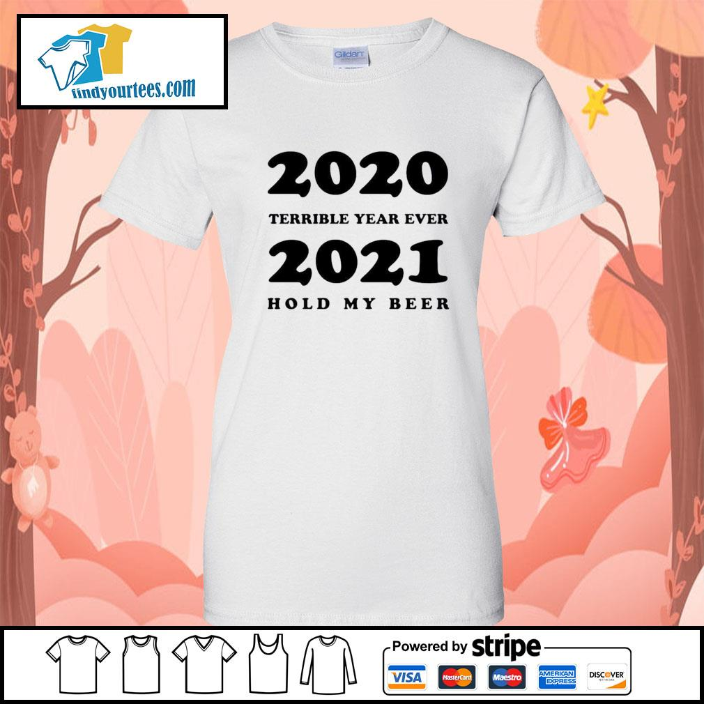 2020 terrible year ever 2021 hold my beer s Ladies-Tee