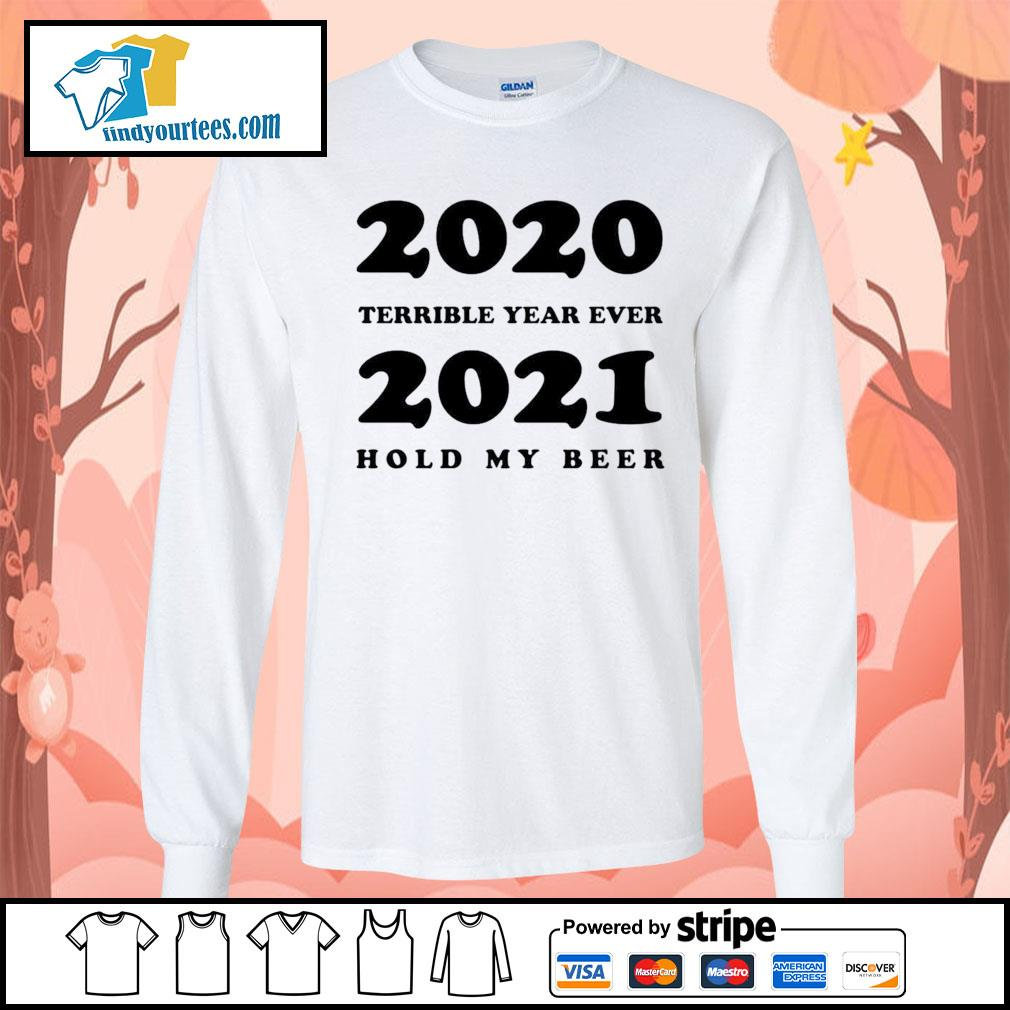 2020 terrible year ever 2021 hold my beer s Long-Sleeves-Tee