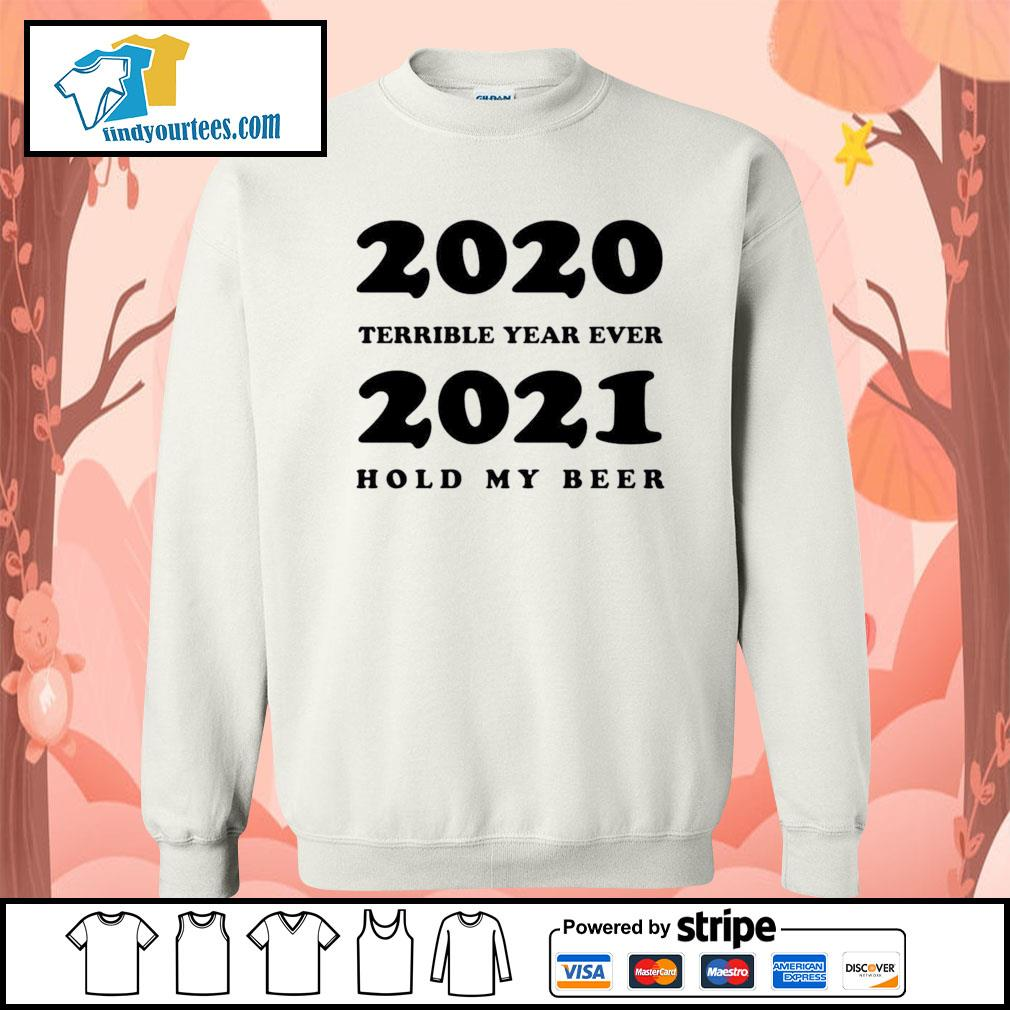 2020 terrible year ever 2021 hold my beer s Sweater