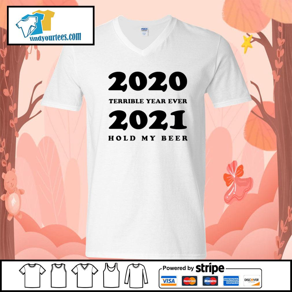 2020 terrible year ever 2021 hold my beer s V-neck-T-shirt