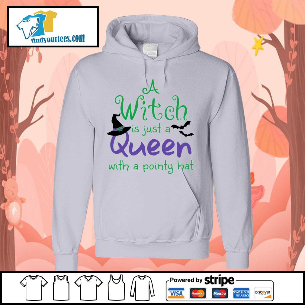 A Witch is just a queen with a pointy hat s Hoodie