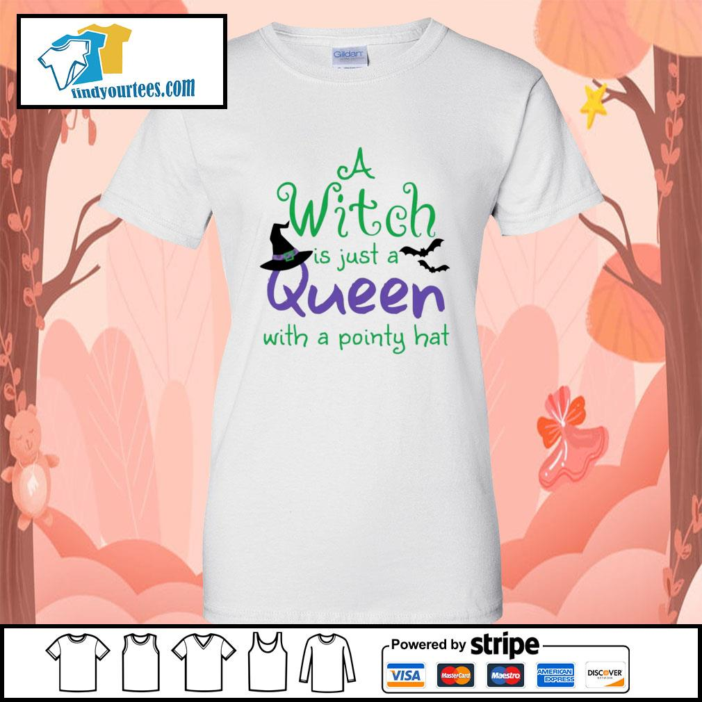 A Witch is just a queen with a pointy hat s Ladies-Tee