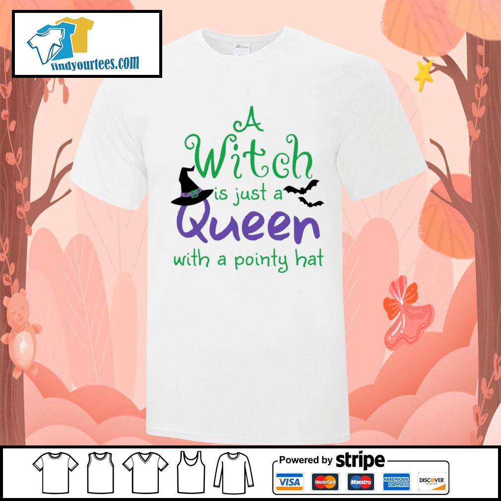 A Witch is just a queen with a pointy hat shirt