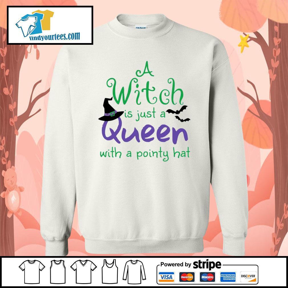 A Witch is just a queen with a pointy hat s Sweater