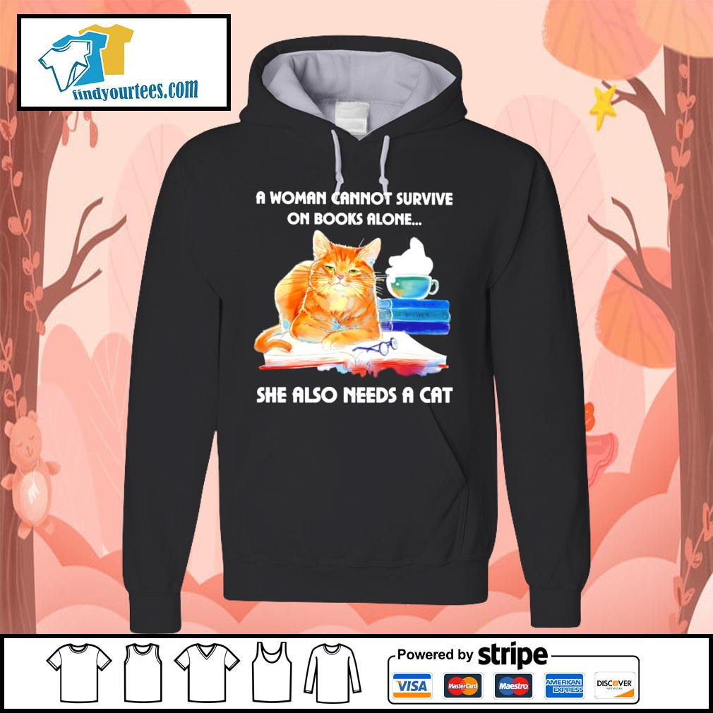 A woman cannot survive on books alone she also needs a cat s Hoodie
