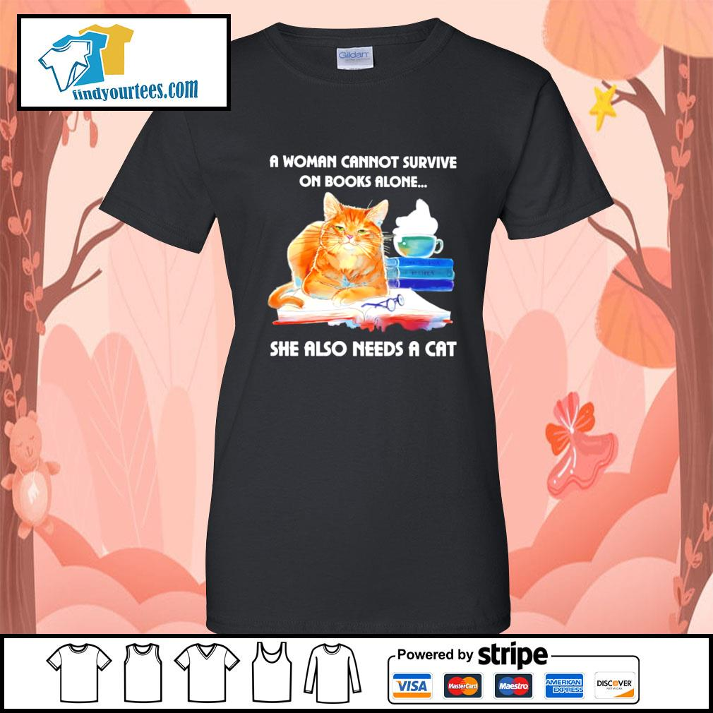 A woman cannot survive on books alone she also needs a cat s Ladies-Tee