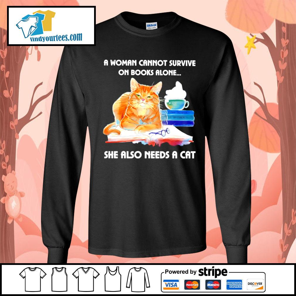 A woman cannot survive on books alone she also needs a cat s Long-Sleeves-Tee