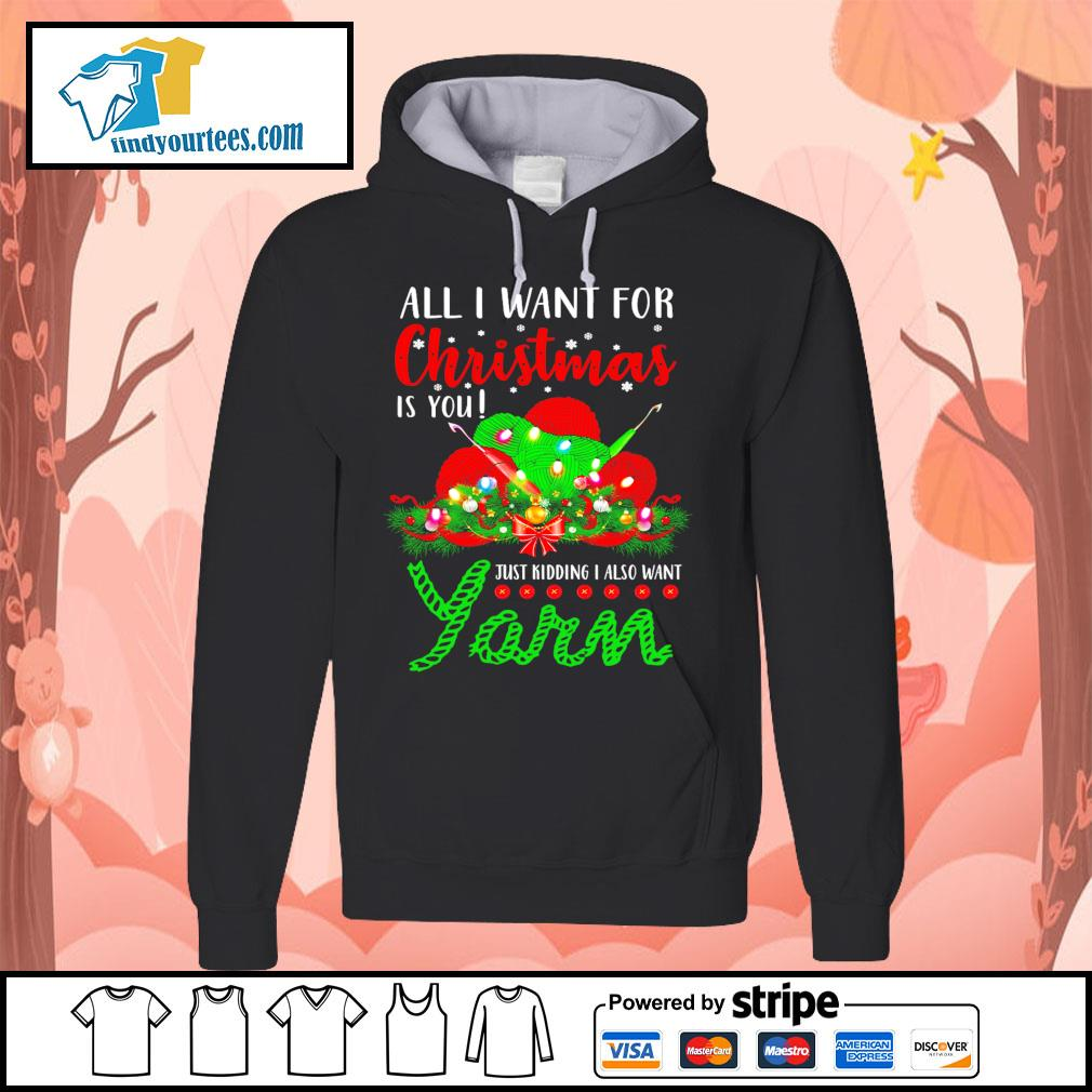 All I want for Christmas is you just kidding I also want Yarn s Hoodie