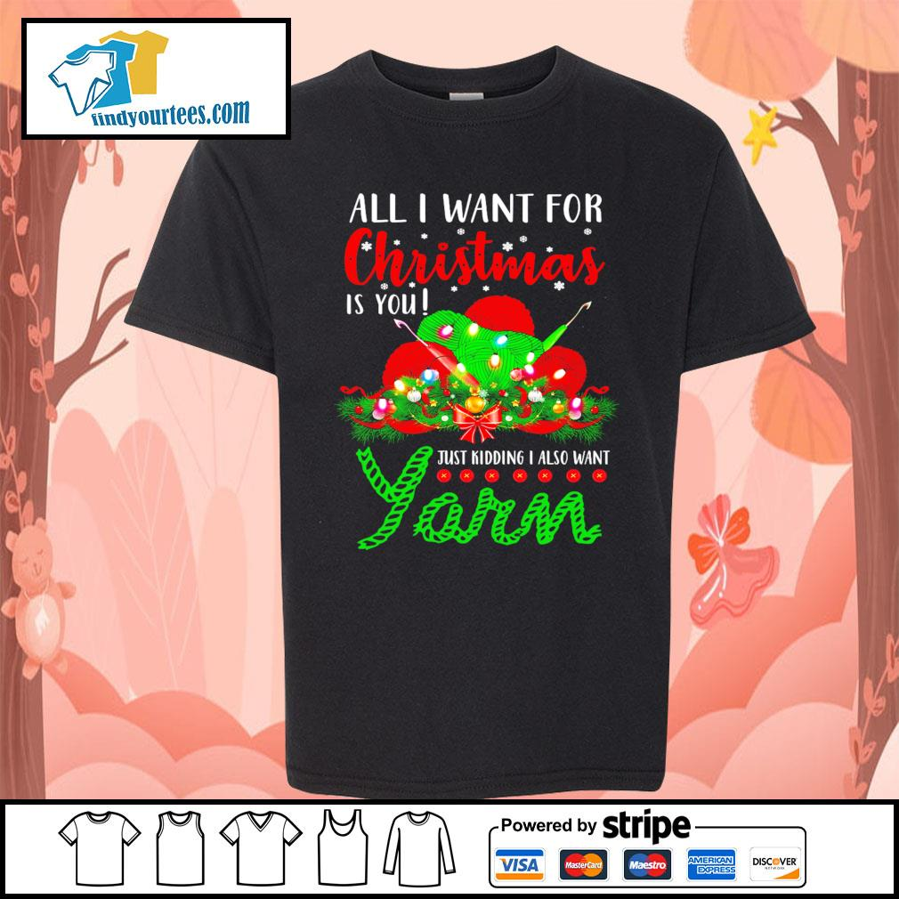 All I want for Christmas is you just kidding I also want Yarn s Kid-T-shirt