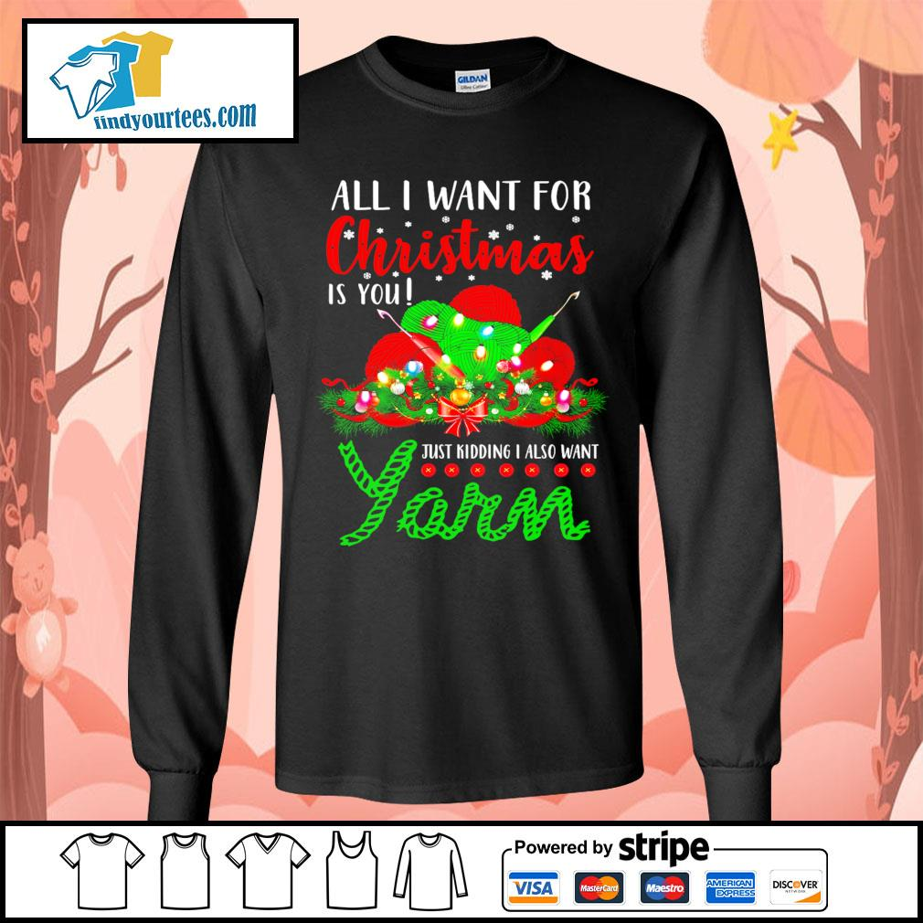 All I want for Christmas is you just kidding I also want Yarn s Long-Sleeves-Tee