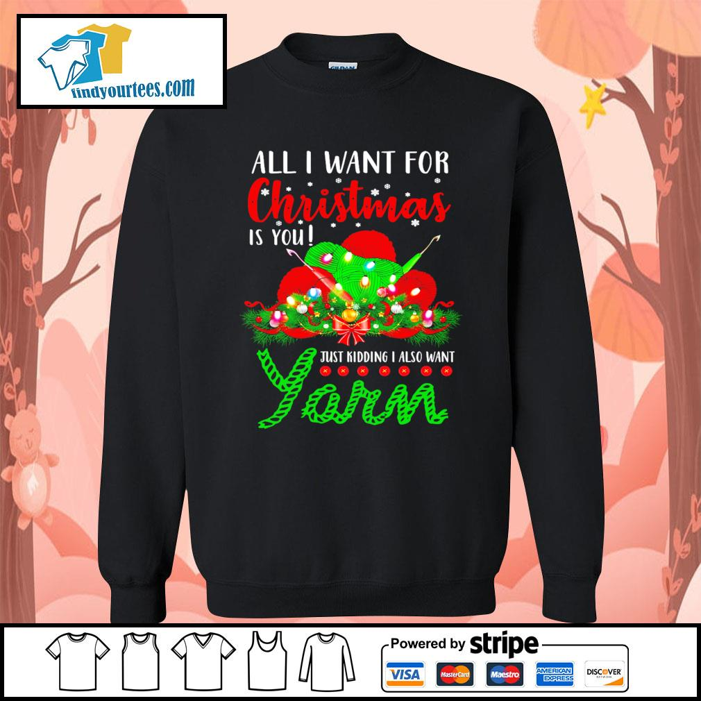 All I want for Christmas is you just kidding I also want Yarn s Sweater