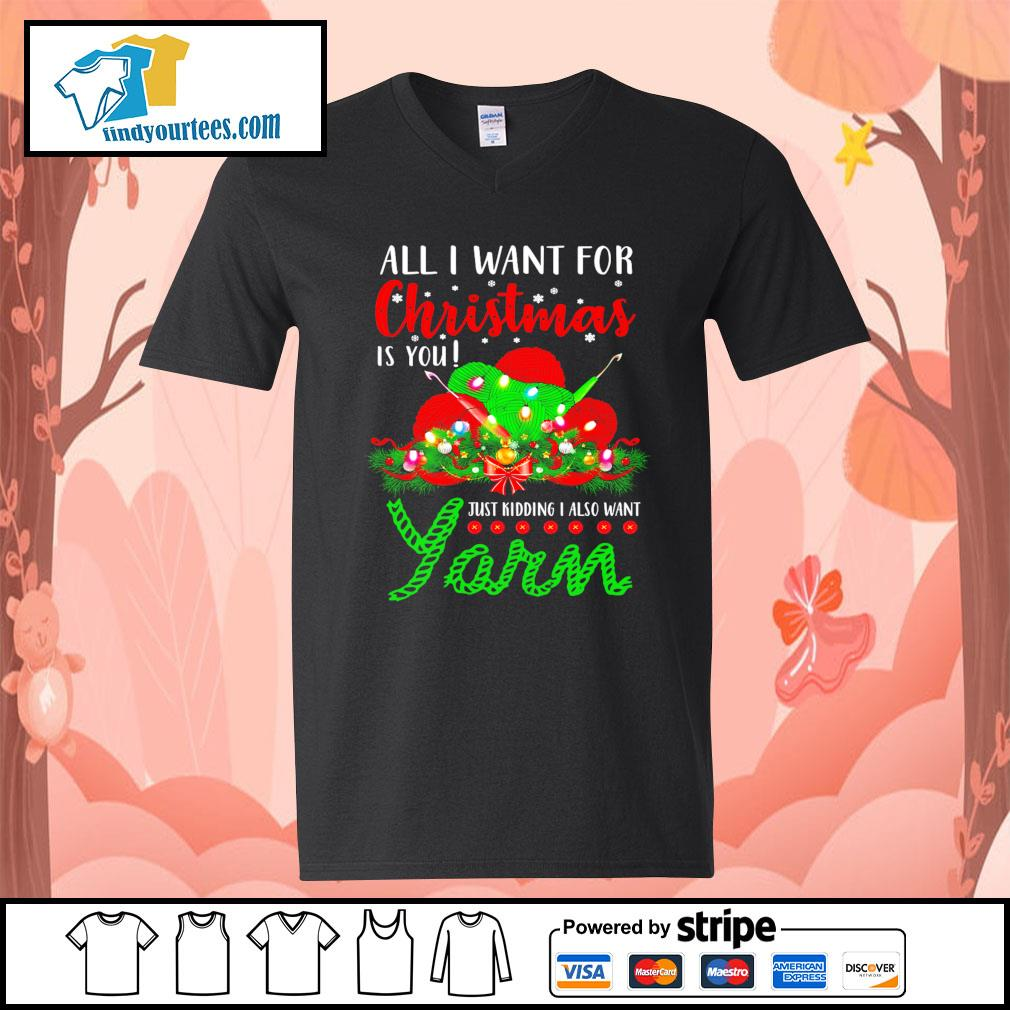 All I want for Christmas is you just kidding I also want Yarn s V-neck-T-shirt