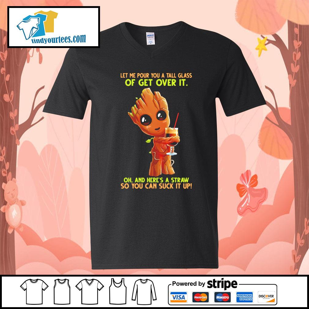 Baby Groot let me pour you a tall glass of get over it oh and here's a straw s V-neck-T-shirt