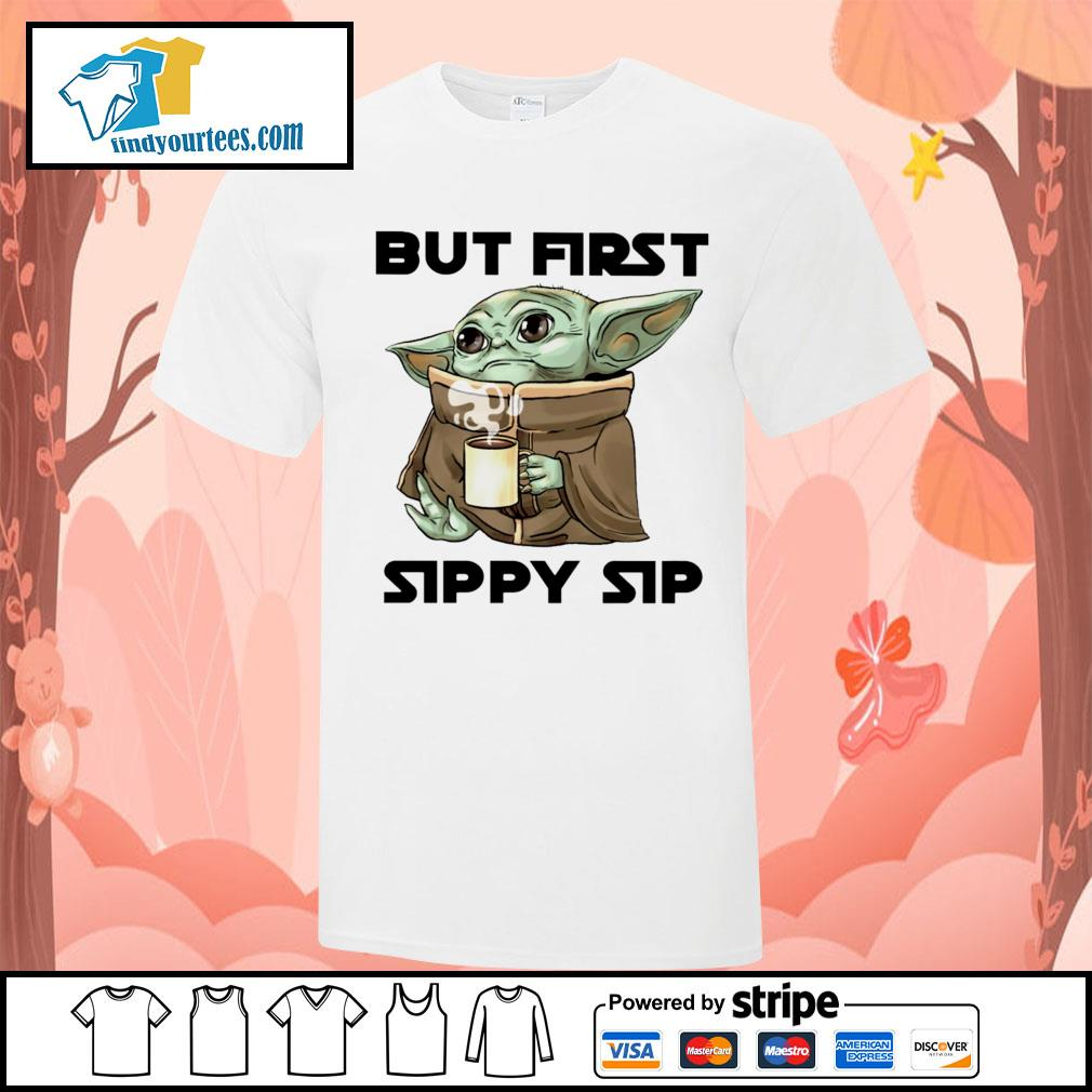 Baby Yoda but first sippy sip shirt