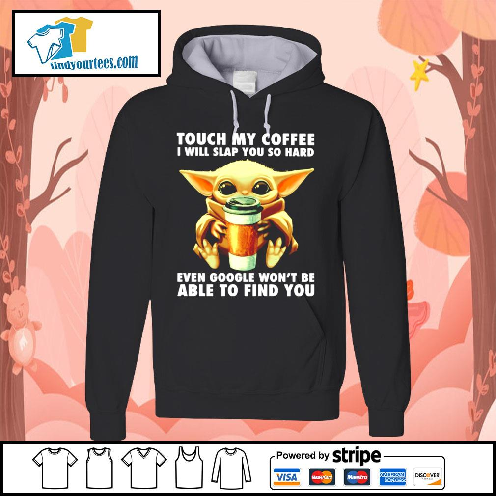 Baby Yoda touch my coffee I will slap you so hard even google s Hoodie