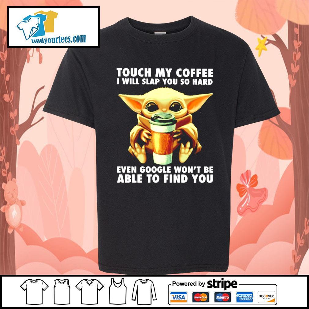 Baby Yoda touch my coffee I will slap you so hard even google s Kid-T-shirt