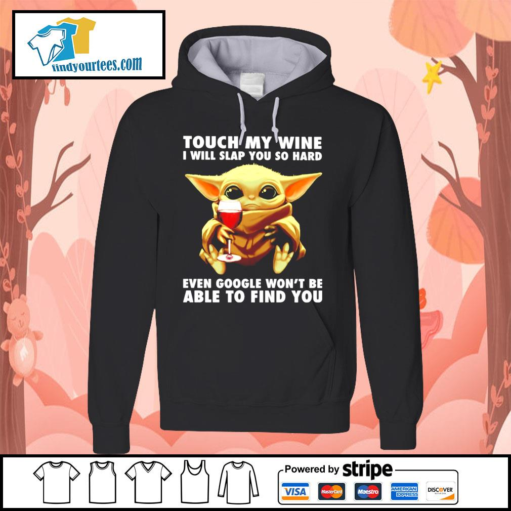 Baby Yoda touch my wine I will slap you so hard even google won't be s Hoodie