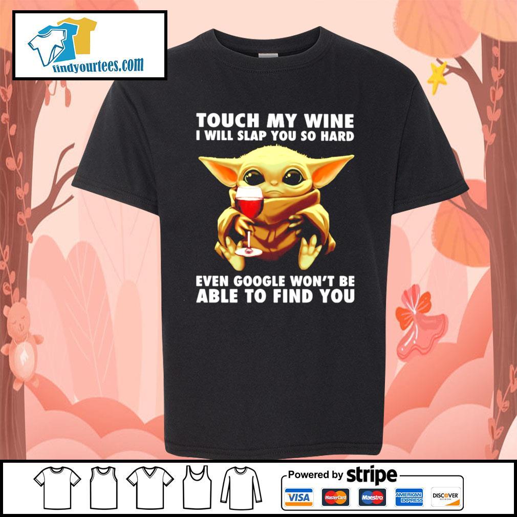 Baby Yoda touch my wine I will slap you so hard even google won't be s Kid-T-shirt