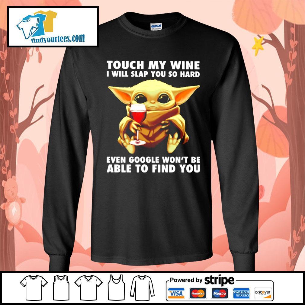 Baby Yoda touch my wine I will slap you so hard even google won't be s Long-Sleeves-Tee