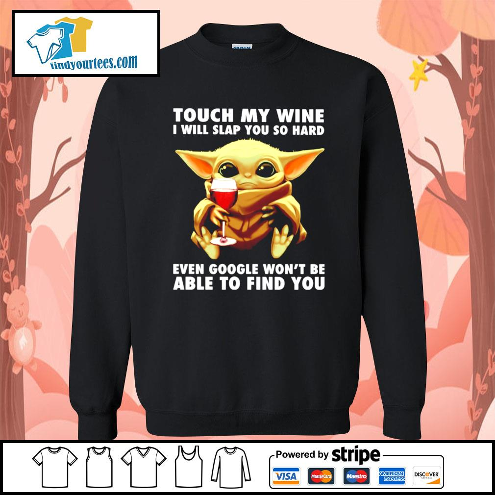 Baby Yoda touch my wine I will slap you so hard even google won't be s Sweater
