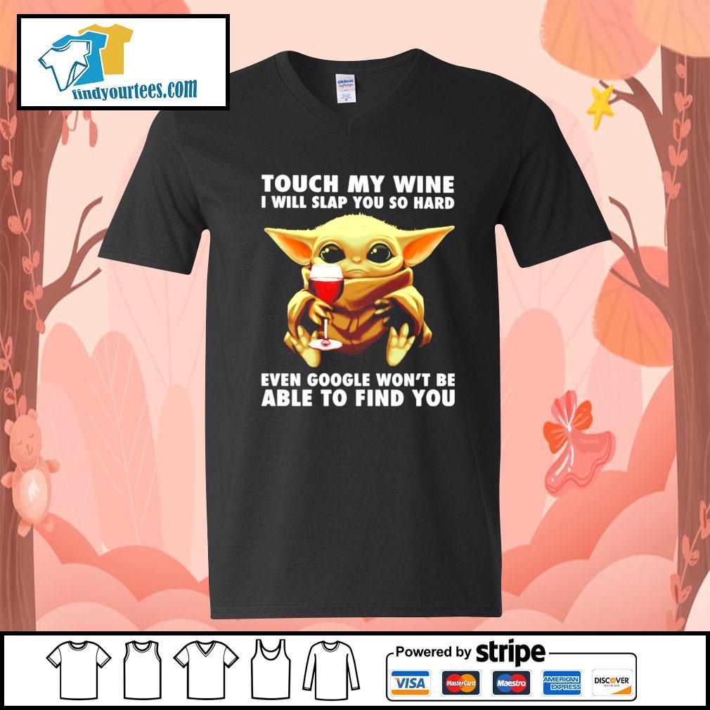 Baby Yoda touch my wine I will slap you so hard even google won't be s V-neck-T-shirt