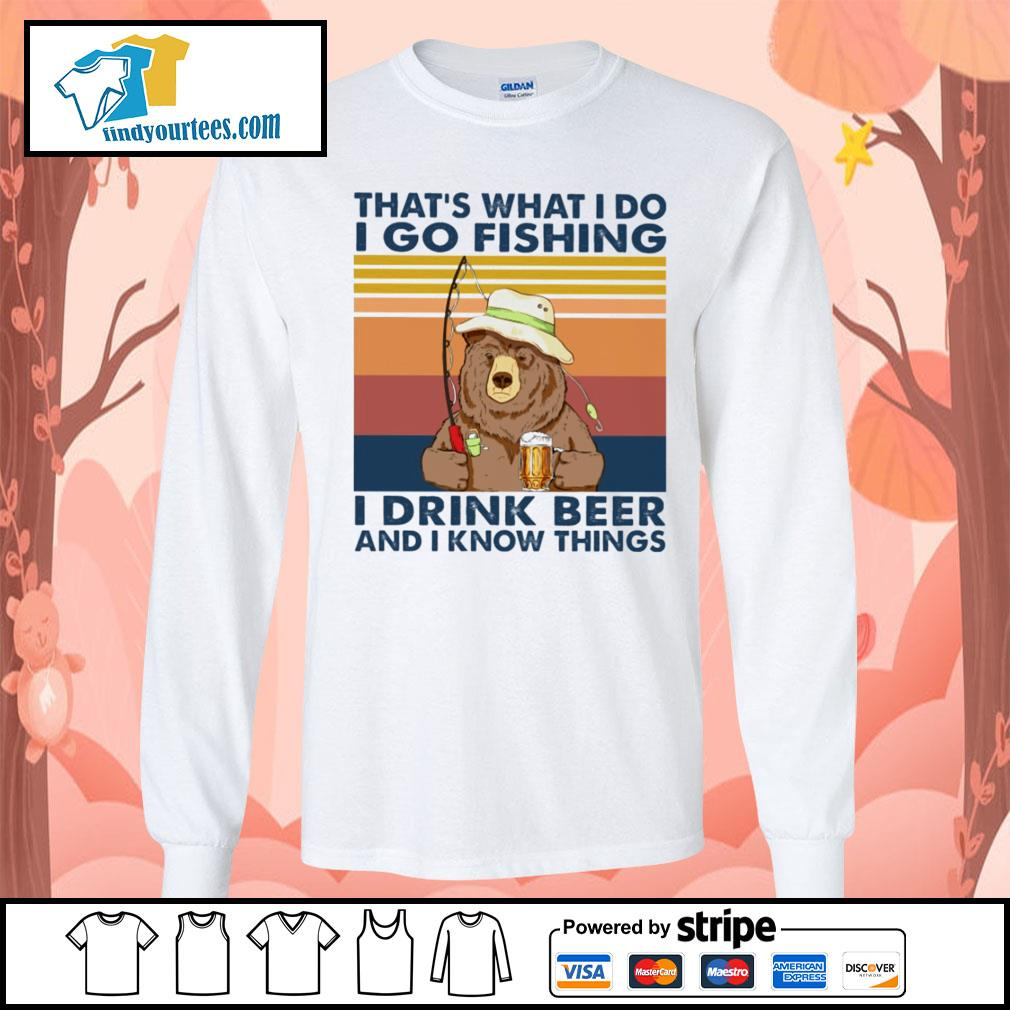 Bear that's what I do I go fishing I drink beer and I know things vintage s Long-Sleeves-Tee