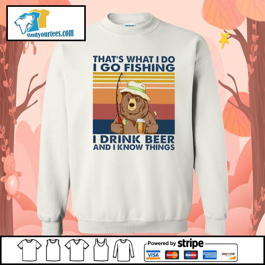 Bear that's what I do I go fishing I drink beer and I know things vintage s Sweater