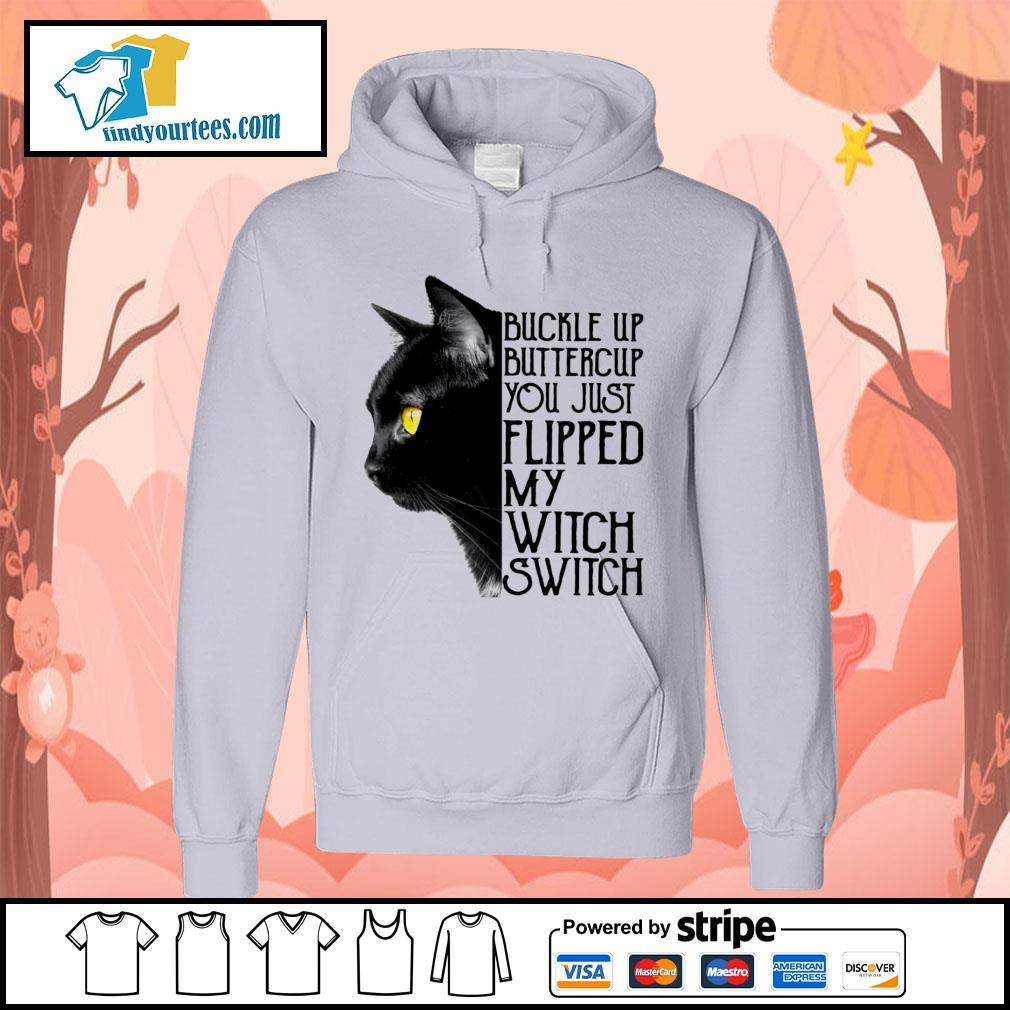 Black cat buckle up buttercup you just flipped my witch switch s Hoodie
