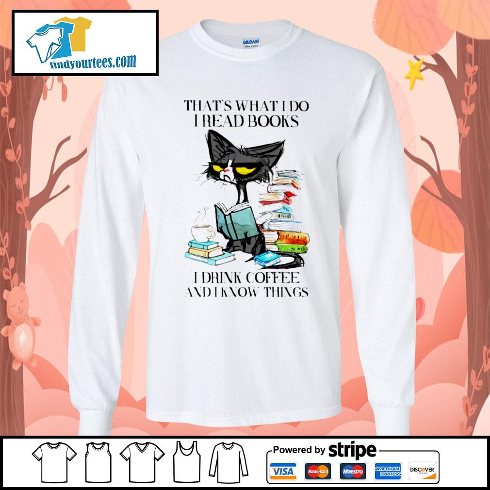 Cat That's what I do I read books I drink coffee and I know things s Long-Sleeves-Tee