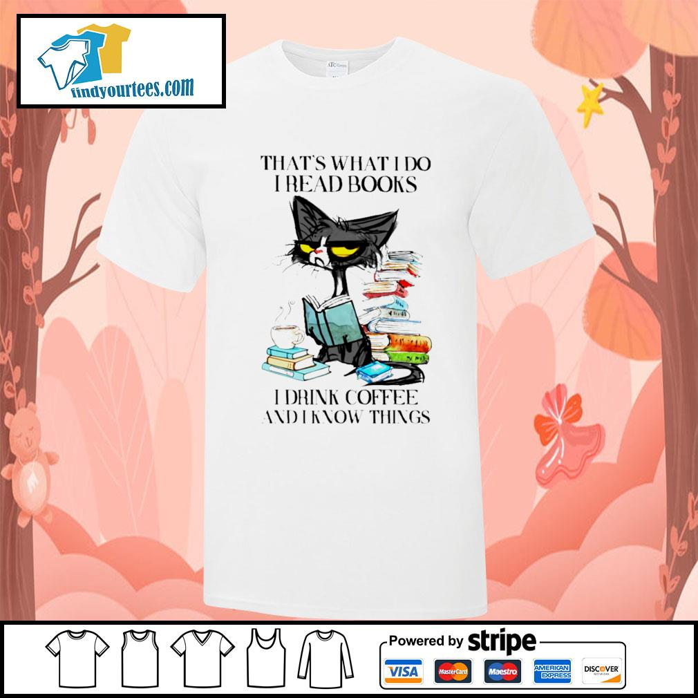 Cat That's what I do I read books I drink coffee and I know things shirt