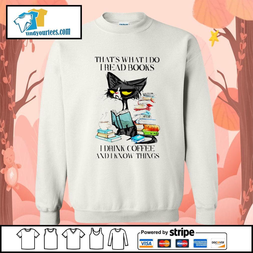 Cat That's what I do I read books I drink coffee and I know things s Sweater