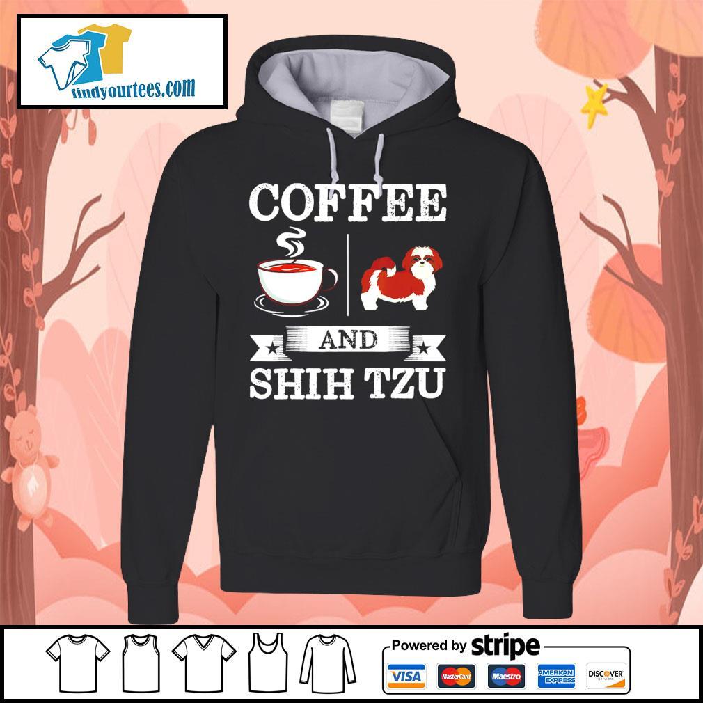Coffee and Shih Tzu s Hoodie
