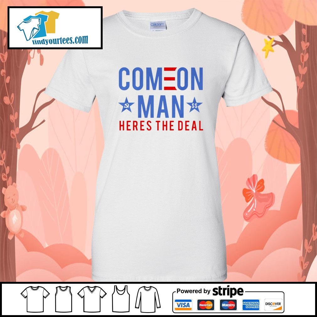 Come on man here's the deal s Ladies-Tee
