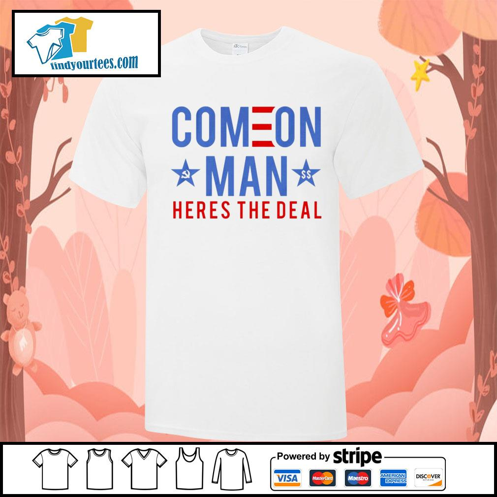 Come on man here's the deal shirt