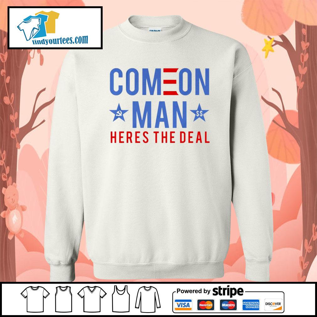 Come on man here's the deal s Sweater