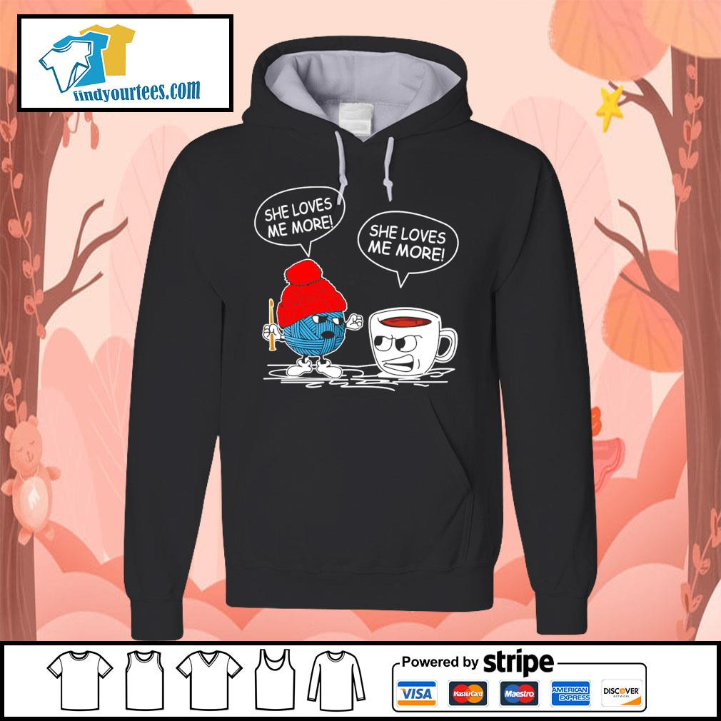 Crochet and Coffee She loves me more she loves me more s Hoodie