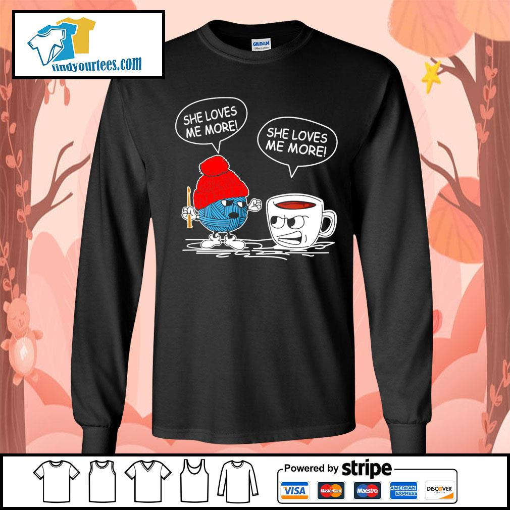 Crochet and Coffee She loves me more she loves me more s Long-Sleeves-Tee