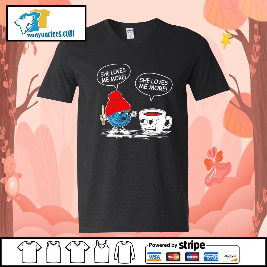 Crochet and Coffee She loves me more she loves me more s V-neck-T-shirt