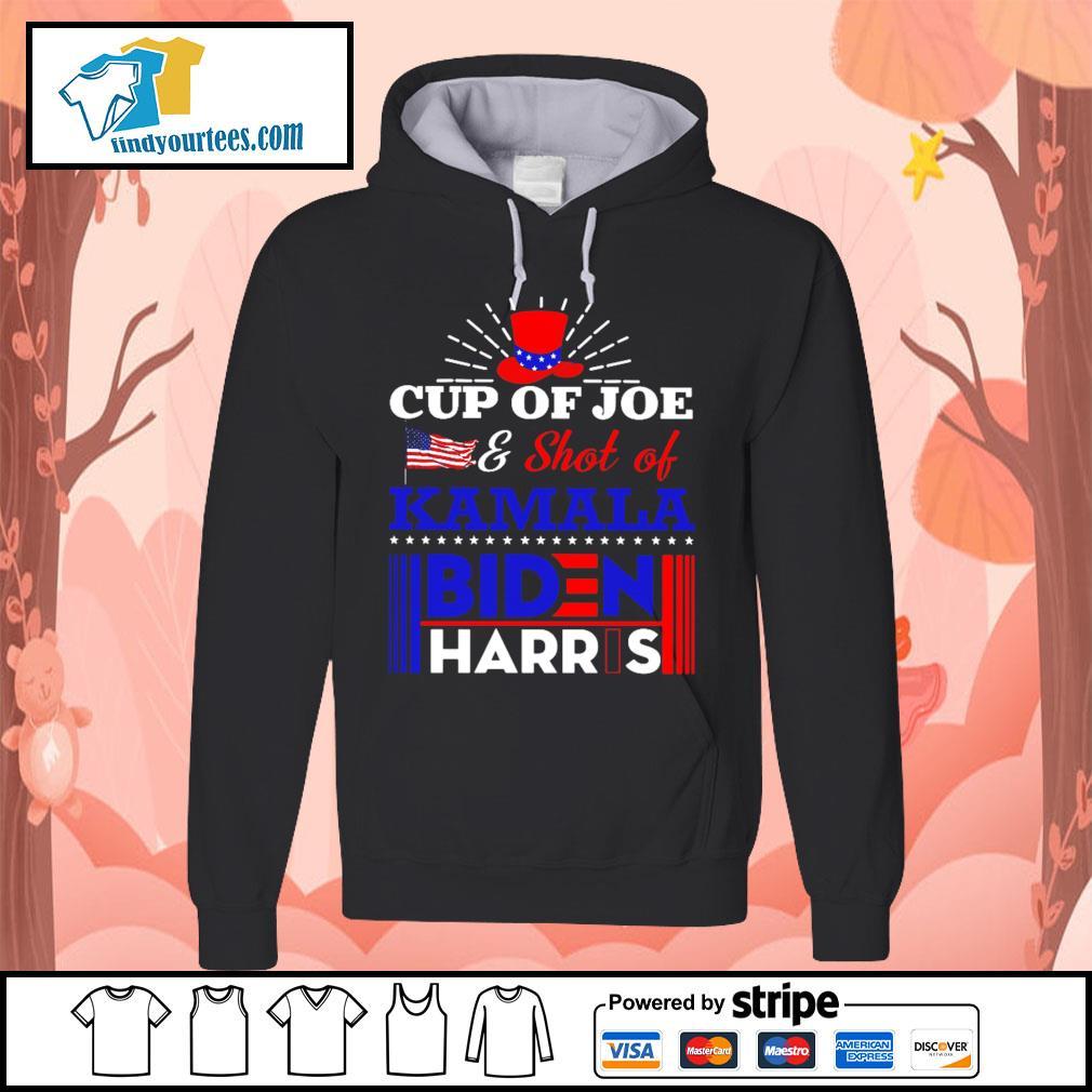 Cup of Joe and shot of Kamala Biden Harris s Hoodie