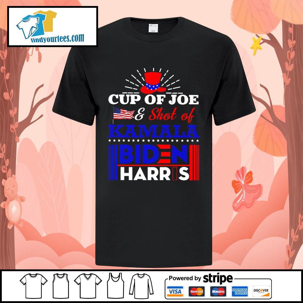 Cup of Joe and shot of Kamala Biden Harris shirt