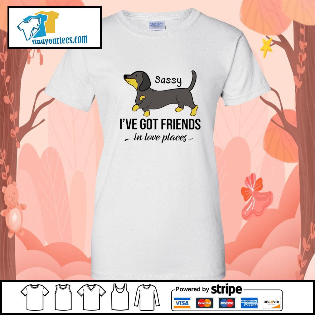 Dachshund Sassy I've got friends in love places s Ladies-Tee