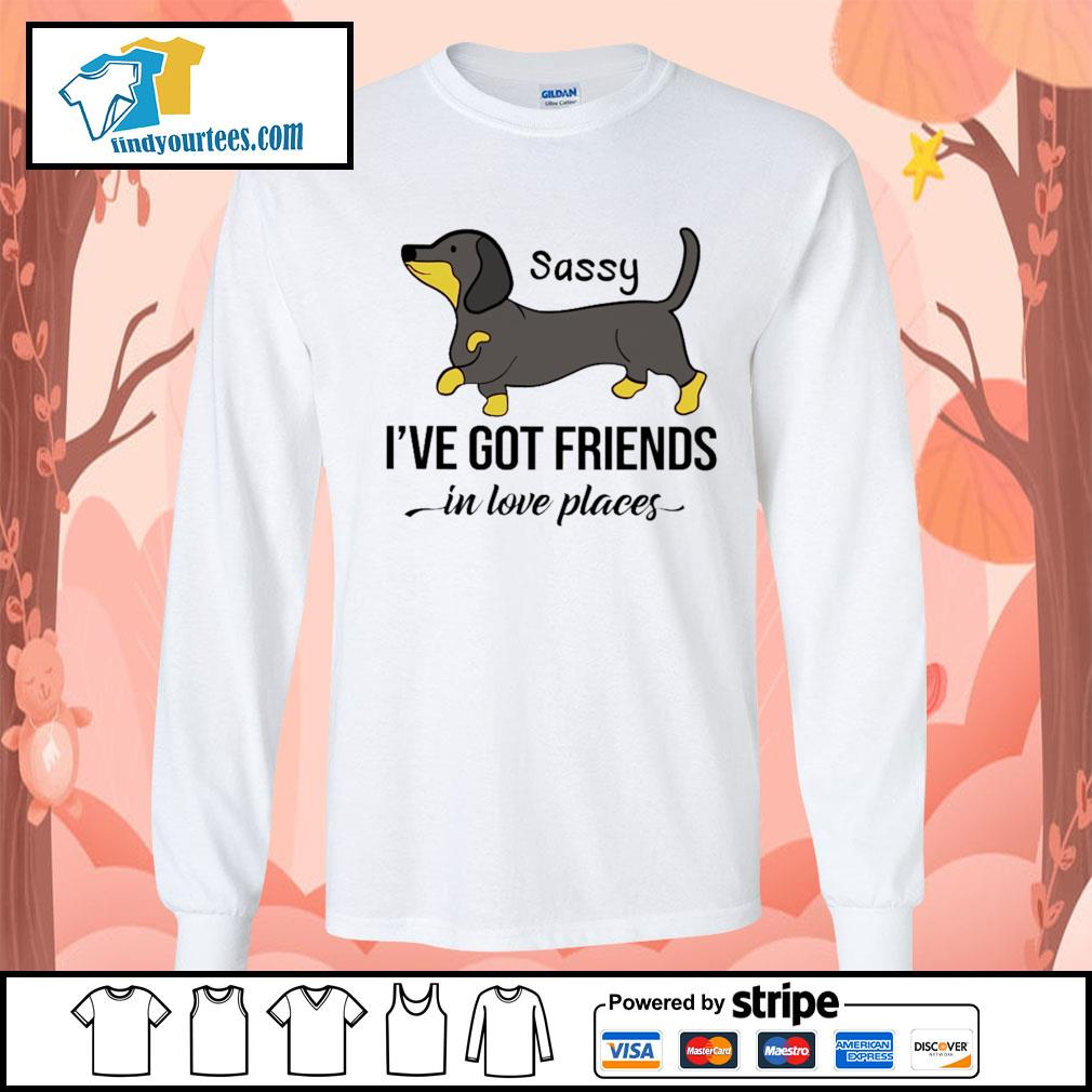 Dachshund Sassy I've got friends in love places s Long-Sleeves-Tee