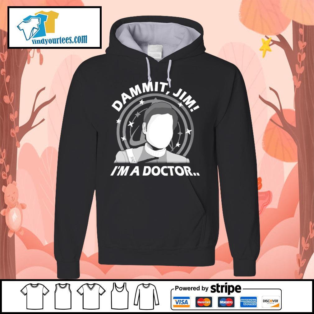 Dammit Jim I'm a doctor s Hoodie