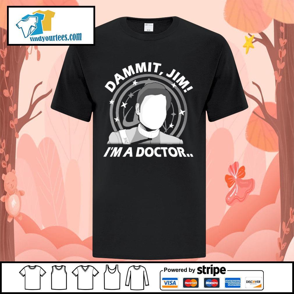 Dammit Jim I'm a doctor shirt